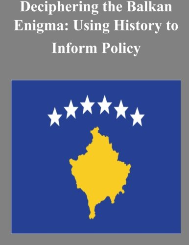 9781500623630: Deciphering the Balkan Enigma: Using History to Inform Policy