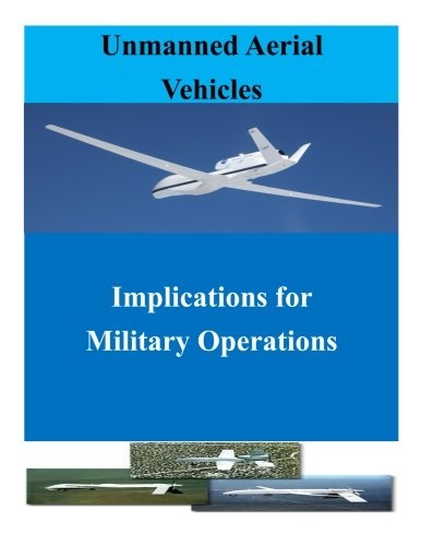 9781500624651: Unmanned Aerial Vehicles: Implications for Military Operations (UAV)