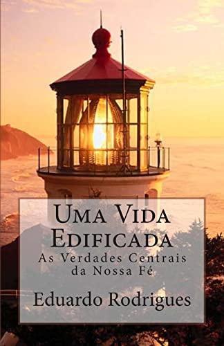 Uma Vida Edificada: As Verdades Centrais Da: Eduardo Rodrigues