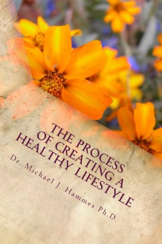 The Process of Creating a Healthy Lifestyle: Hammes Ph.D., Dr. Michael J.