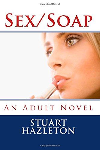 9781500626662: Sex/Soap: An Adult Novel