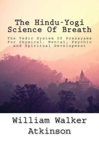 9781500627362: The Hindu-Yogi Science Of Breath: The Vedic System Of Pranayama For Physical, Mental, Psychic and Spiritual Development.
