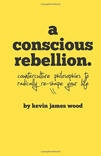 9781500628574: A Conscious Rebellion: How Rebellion Can Help You Craft A Life Of Freedom