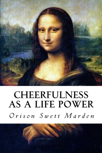 9781500629793: Cheerfulness as a Life Power