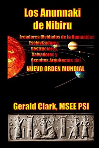 9781500630157: Los Anunnaki de Nibiru: Creadores Olvidados de la Humanidad, Esclavizadores, Destructores, Salvadores y Ocultos Arquitectos del Nuevo Orden Mundial