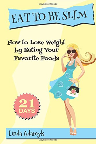 9781500630423: Eat to Be Slim: How to Lose Weight in 21 Days by Eating Your Favorite Foods