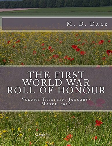 The First World War Roll of Honour: Volume Thirteen: January - March 1918 (Paperback): M D Dale