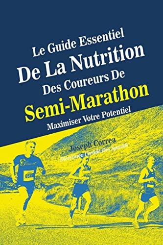 9781500631444: Le Guide Essentiel De La Nutrition Des Coureurs De Semi-Marathon: Maximiser Votre Potentiel