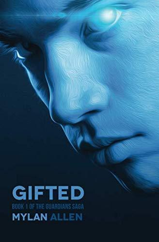 Gifted: Book 1 of The Guardians Saga (Volume 1): Mylan Allen