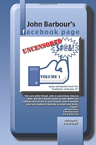 9781500632304: John Barbour's Facebook Page: UNCENSORED Quips and Quotes from the 'Godfather of Reality TV' (Volume 1)