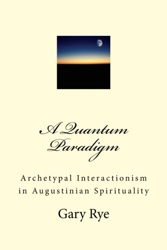 9781500632649: A Quantum Paradigm: Archetypal Interactionism in Augustinian Spirituality