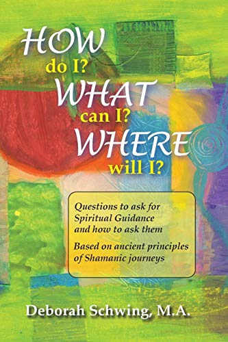 9781500634063: How do I? What can I? Where will I?: Questions to ask for Spiritual Guidance and how to ask them . . . based on ancient principles of Shamanic Journeys