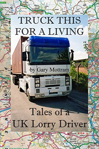 9781500634612: Truck This For A Living: Tales Of A UK Lorry Driver