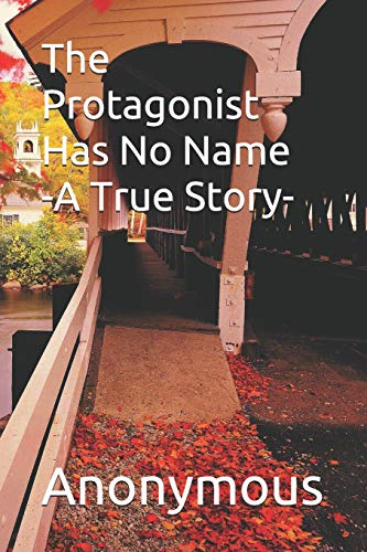 The Protagonist Has No Name: A True: Anonymous Author