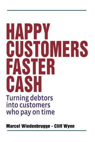 9781500639556: Happy Customers Faster Cash: Turning debtors into customers who pay on time