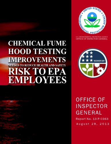 9781500640729: Chemical Fume Hood Testing Improvements Needed to Reduce Health and Safety Risk to EPA Employess