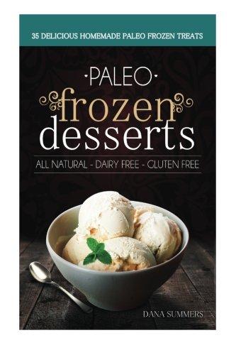 9781500641337: Paleo Frozen Desserts: 35 Delicious Homemade Dairy Free, Gluten Free Paleo Frozen Treats