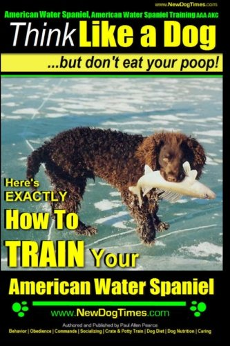 9781500642273: American Water Spaniel, American Water Spaniel Training AAA AKC: Think Like a Dog, but Don?t Eat Your Poop! | American Water Spaniel Breed Expert ... TRAIN Your American Water Spaniel (Volume 1)