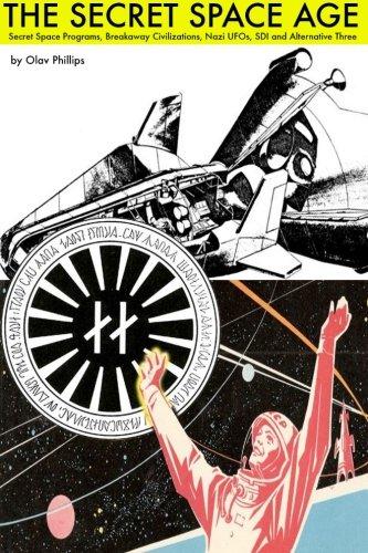 9781500643331: The Secret Space Age: Secret Space Programs, Breakaway Civilizations, Nazi UFOs, SDI and Alternative Three