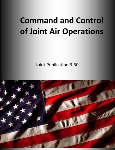 9781500643621: Command and Control of Joint Air Operations: Joint Publication 3-30