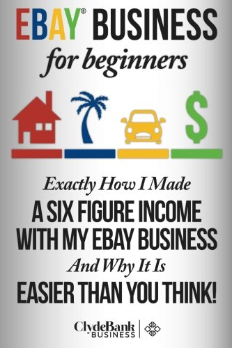 9781500644352: eBay Business For Beginners: Exactly How I Make A Six Figure Income With My eBay business and why it is easier than you think