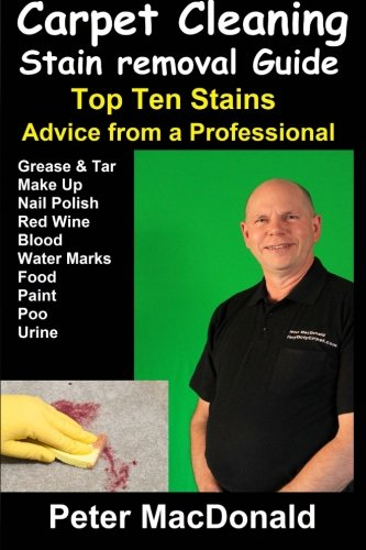 9781500644420: Carpet Cleaning Stain Removal Guide: Top Ten Stains, Advice From a Professional