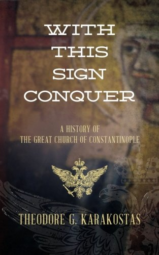 9781500645281: With This Sign Conquer: History of the Great Church of Constantinople
