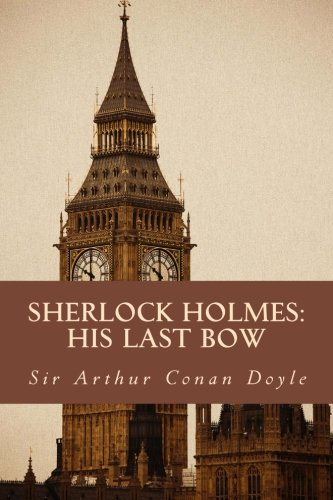 9781500646127: Sherlock Holmes: His Last Bow: The Complete & Unabridged Classic Edition (Summit Classic Collector Editions)