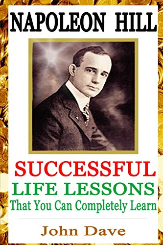 9781500646530: Napoleon Hill: Successful Life Lessons That You Can Completely Learn