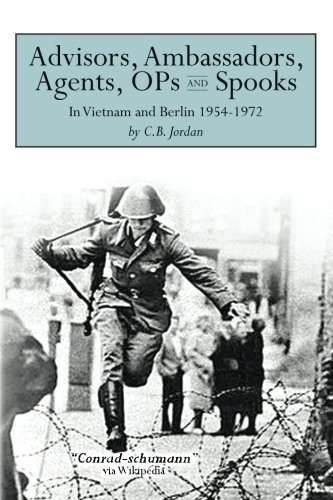 9781500651930: Advisors, Ambassadors, Agents, OPs & Spooks: In Vietnam and Berlin 1954 - 1972