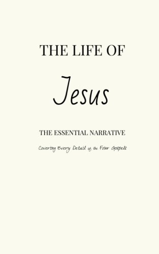 9781500652456: The Life of Jesus: The Essential Narrative Covering Every Detail of the Four Gospels