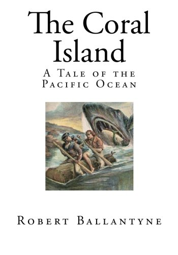 9781500653316: The Coral Island: A Tale of the Pacific Ocean (Top 100 Childrens Adventure Novels)