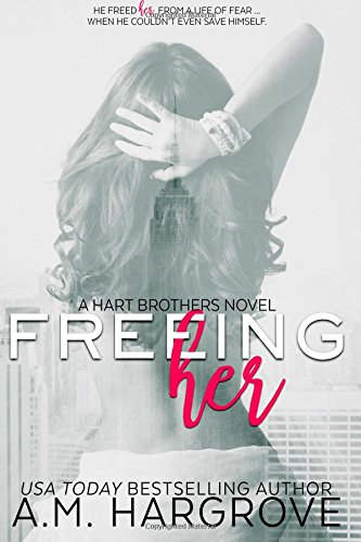 9781500654511: Freeing Her (A Hart Brothers Novel #1): The Hart Brothers Series (Volume 1)