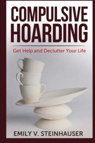 9781500658632: Compulsive Hoarding: Get Help and Declutter Your Life