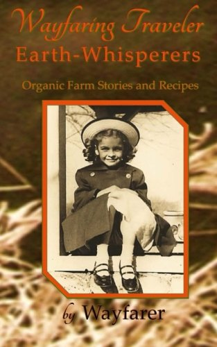 9781500658731: Wayfaring Traveler: Earth-Whisperers: Organic Farm Stories and Recipes (Volume 3)