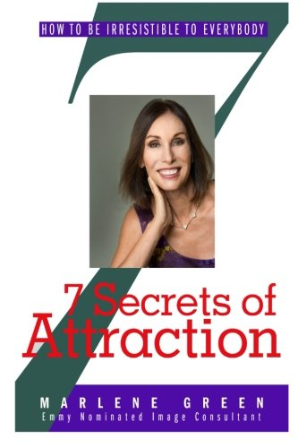 9781500660260: 7 Secrets Of Attraction - How To Be Irresistible To Everybody: Emmy Nominated Image Consultant