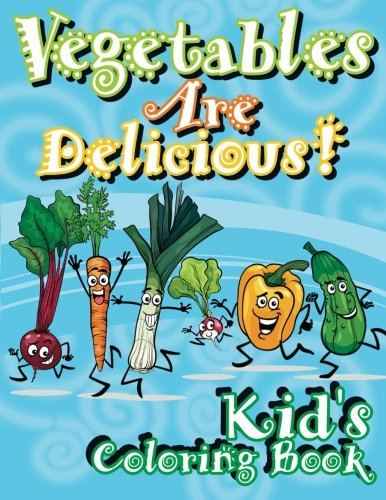 9781500660277: Vegetables Are Delicious! Kid's Coloring Book (Super Fun Coloring Books For Kids) (Volume 31)