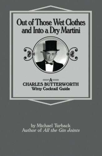 9781500662226: Out of Those Wet Clothes and Into a Dry Martini: A Charles Butterworth Witty Cocktail Guide