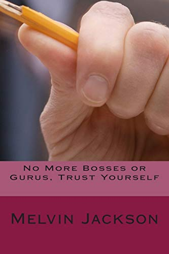 9781500663438: No More Bosses or Gurus, Trust Yourself