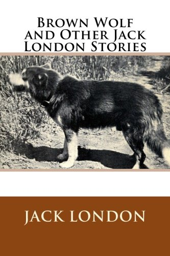 Brown Wolf and Other Jack London Stories: London, Jack