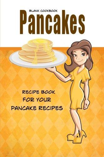 Blank Cookbook Pancakes: Blank Recipe Book, Recipe Keeper For Your Pancake Recipes: Debbie Miller