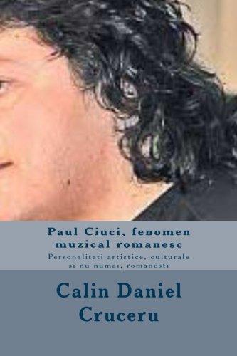 9781500665920: Paul Ciuci, fenomen muzical romanesc: personalitati artistice, culturale si nu numai, romanesti (Romansch Edition)