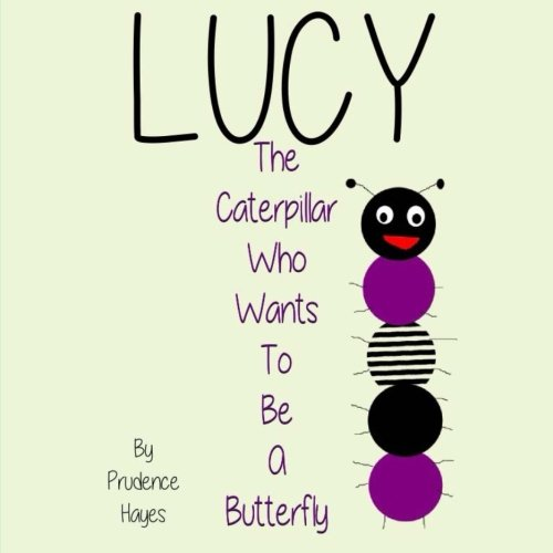 9781500667696: Lucy The Caterpillar Who Wants To Be A Butterfly