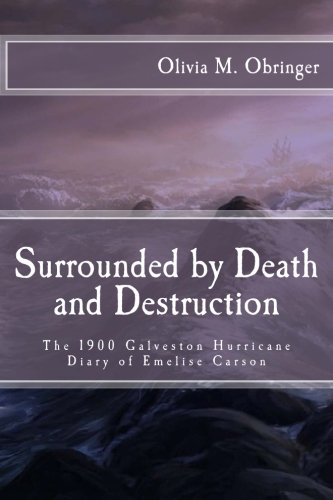 9781500668273: Surrounded by Death and Destruction: The 1900 Galveston Hurricane Diary of Emelise Carson