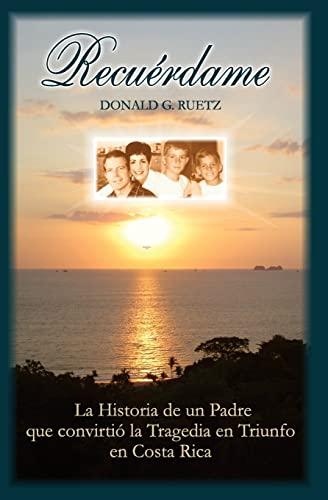 Recuerdame: La Historia de Un Padre Que: Ruetz, Donald G.