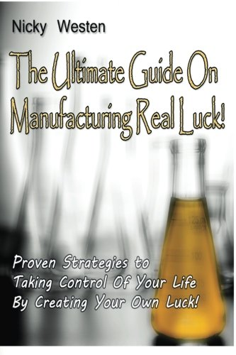 9781500674588: The Ultimate Guide On Manufacturing REAL Luck:!: Proven Strategies To Taking Control Of Your Life By Creating Your Own Luck