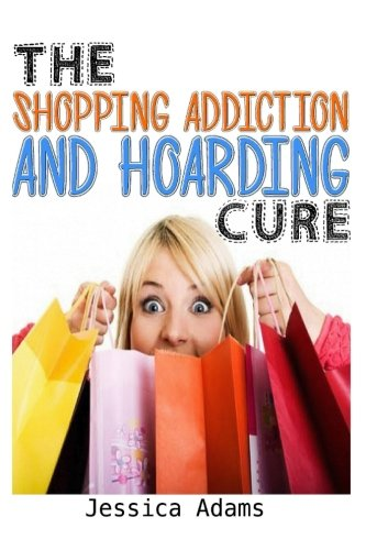 9781500675004: The Shopping Addiction And Hoarding Cure