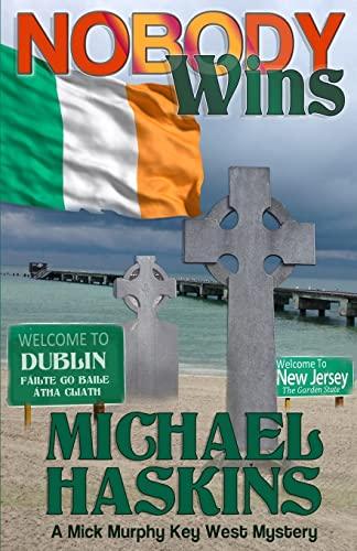 Nobody Wins: A Mick Murphy Key West Mystery (A Mick Murphy Key West Series) (Volume 8): Haskins, ...