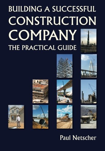 Building a Successful Construction Company: The Practical Guide: Netscher, Paul