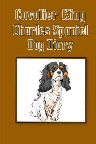 Cavalier King Charles Spaniel Dog Diary (Dog Diaries): Create a dog scrapbook, dog diary, or dog ...